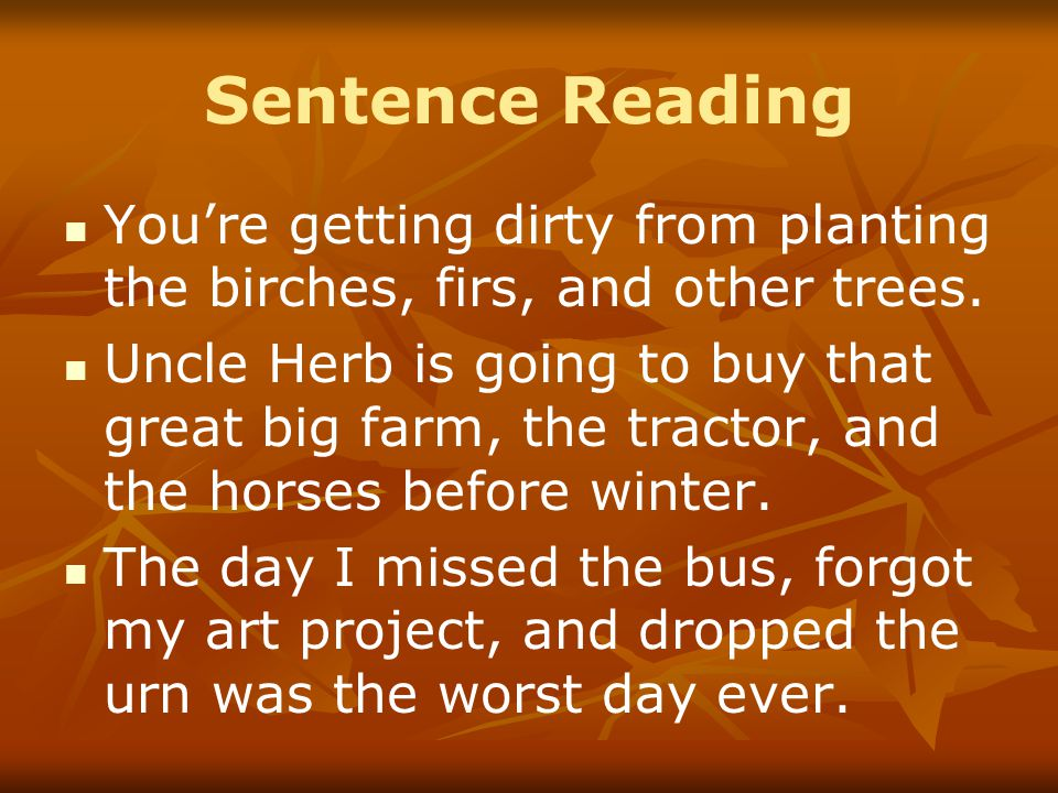 Sentence Reading You're getting dirty from planting the birches, firs, and other trees.