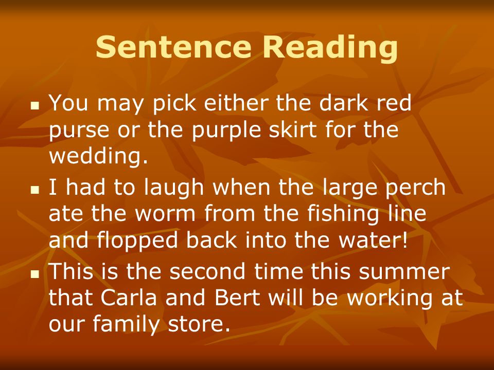 Sentence Reading You may pick either the dark red purse or the purple skirt for the wedding.