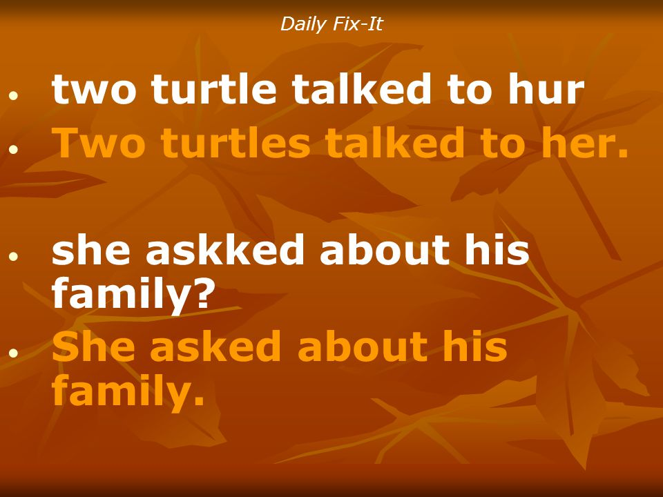 Daily Fix-It two turtle talked to hur Two turtles talked to her.