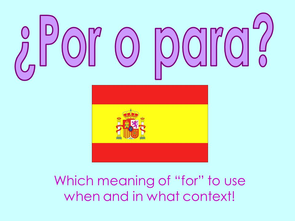 Which meaning of for to use when and in what context!