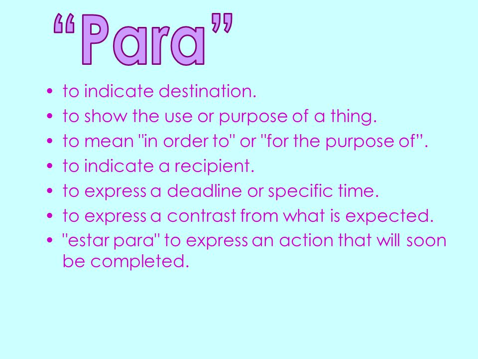 to indicate destination. to show the use or purpose of a thing. to mean