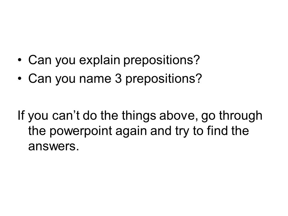 Can you explain prepositions. Can you name 3 prepositions.