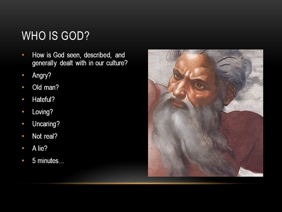 How is God seen, described, and generally dealt with in our culture.