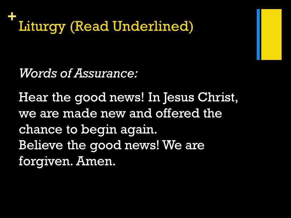 + Liturgy (Read Underlined) Words of Assurance: Hear the good news.