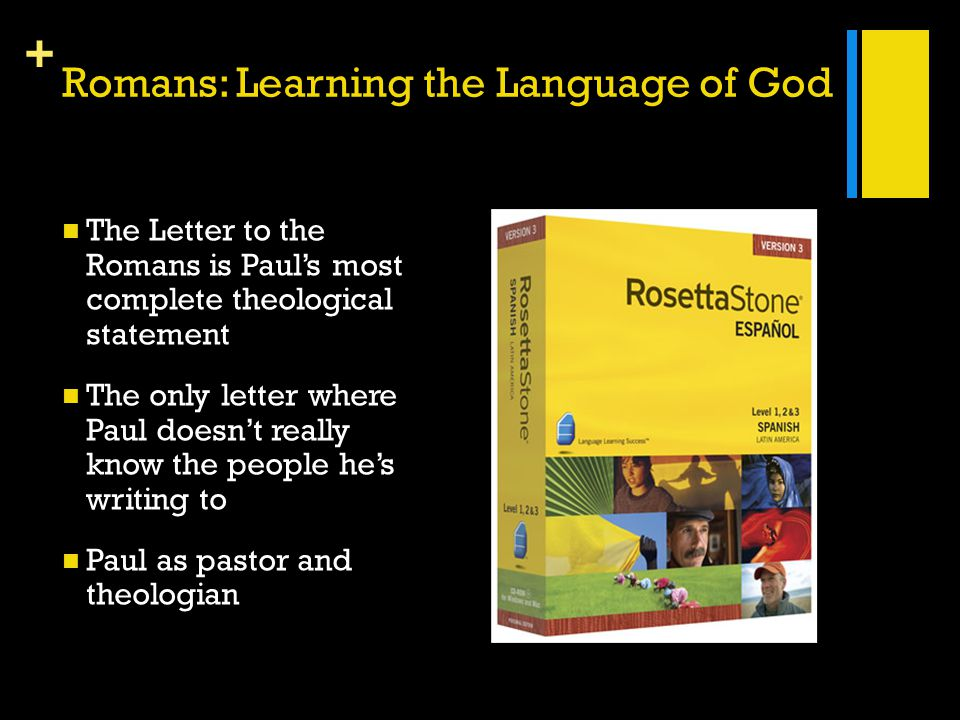 + Romans: Learning the Language of God The Letter to the Romans is Paul's most complete theological statement The only letter where Paul doesn't reall