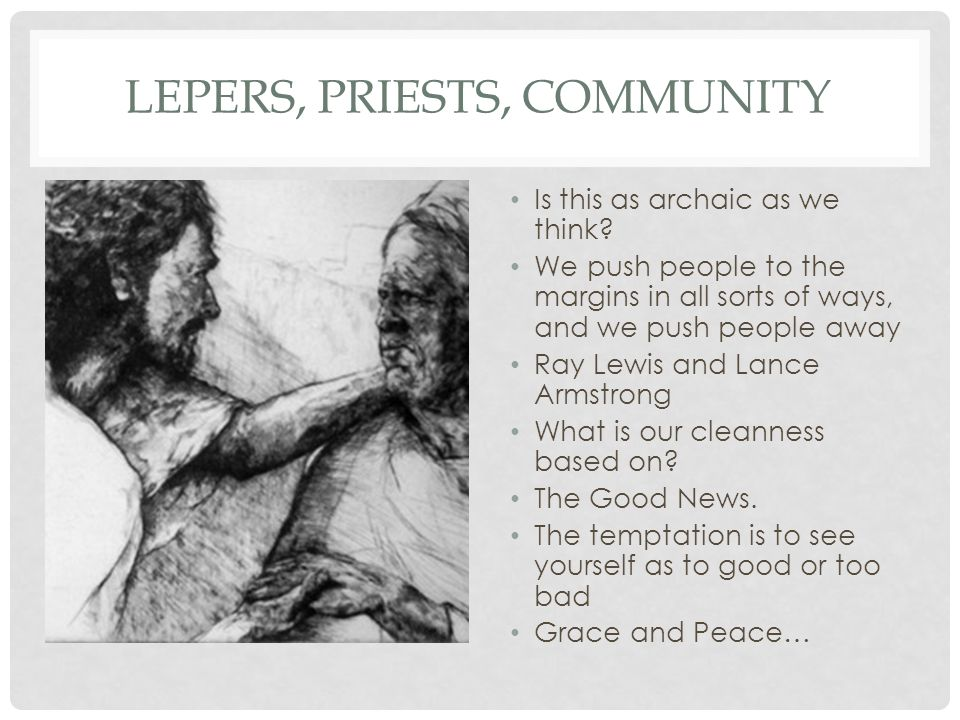 LEPERS, PRIESTS, COMMUNITY Is this as archaic as we think.