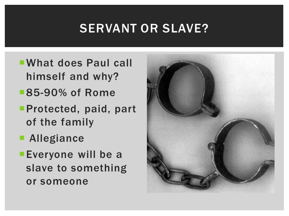  What does Paul call himself and why?  85-90% of Rome  Protected, paid, part of the family  Allegiance  Everyone will be a slave to something or