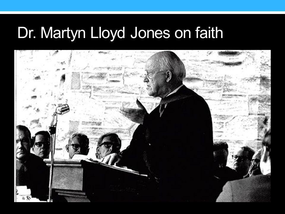 Dr. Martyn Lloyd Jones on faith