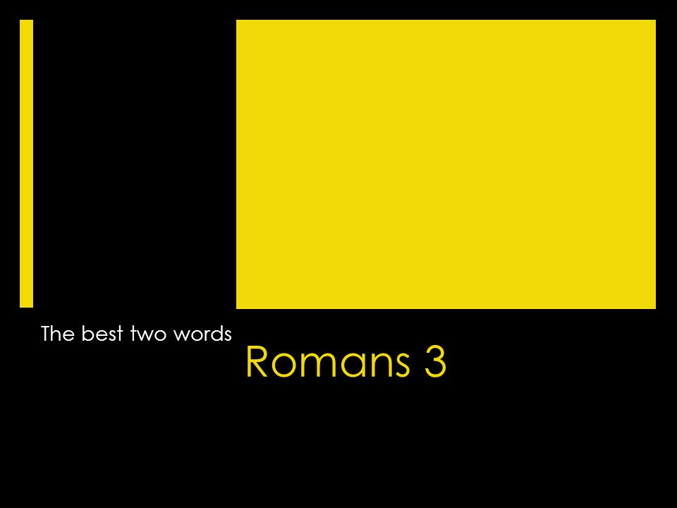 Romans 3 The best two words