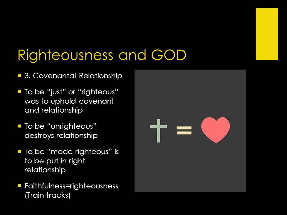 " 3. Covenantal Relationship  To be ""just"" or ""righteous"" was to uphold covenant and relationship  To be ""unrighteous"" destroys relationship  To be"