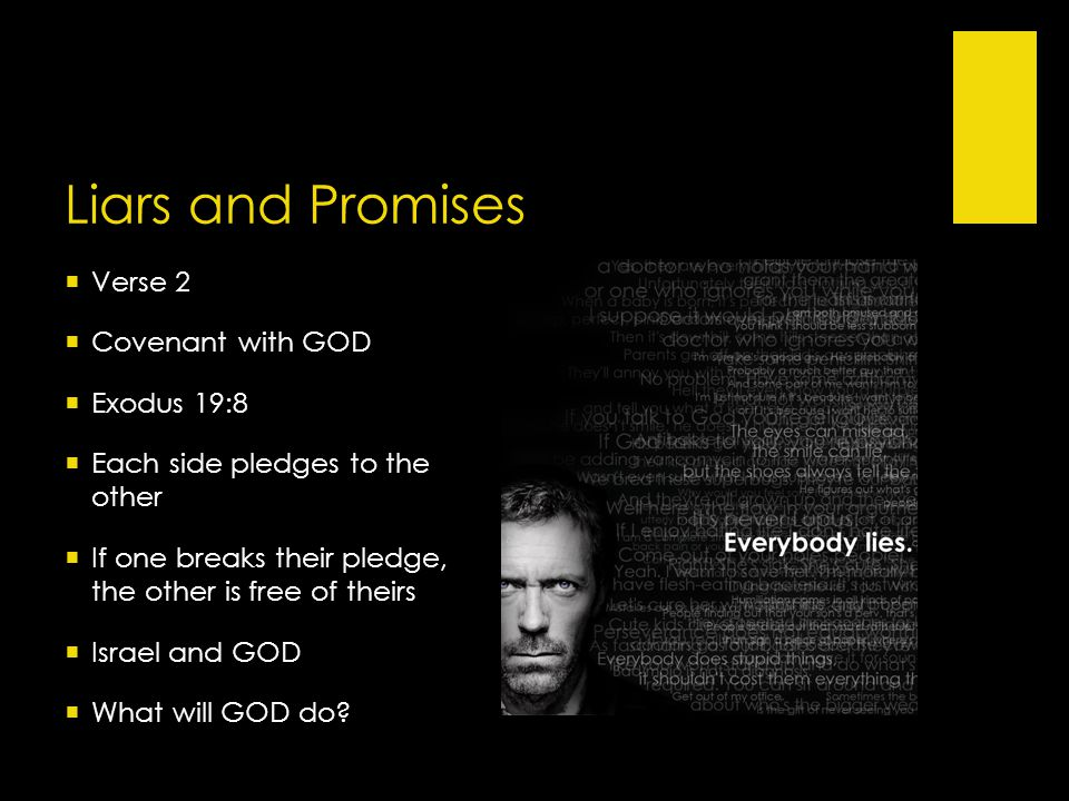  Verse 2  Covenant with GOD  Exodus 19:8  Each side pledges to the other  If one breaks their pledge, the other is free of theirs  Israel and GOD  What will GOD do.