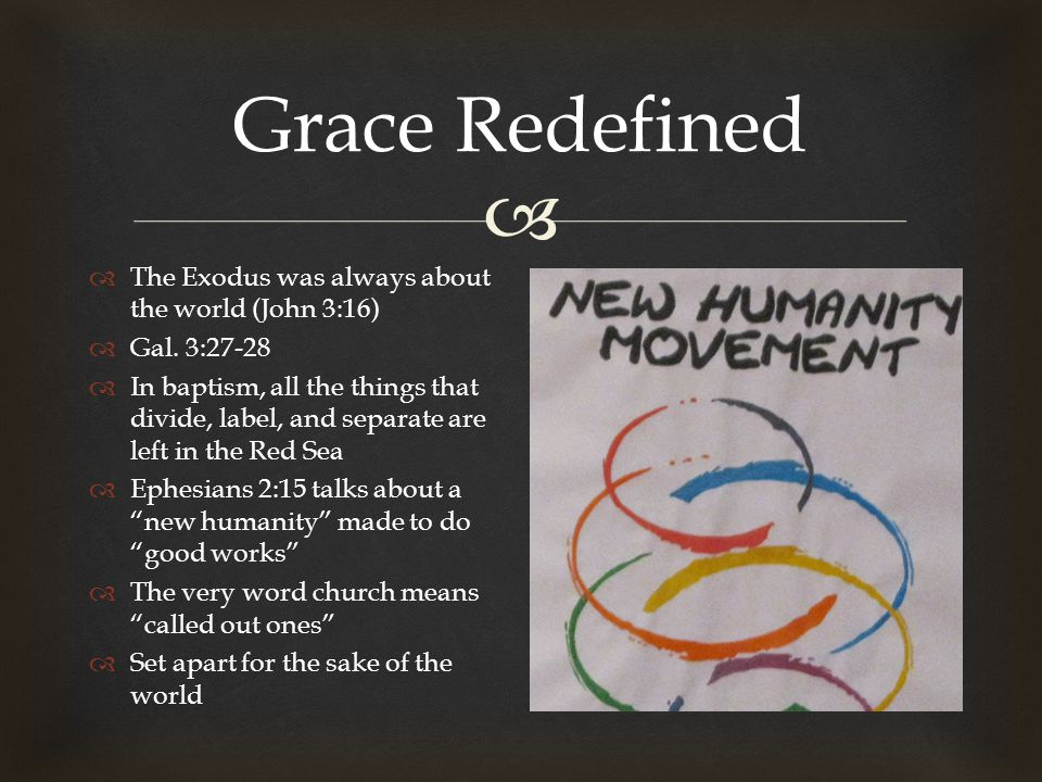  Grace Redefined  The Exodus was always about the world (John 3:16)  Gal.