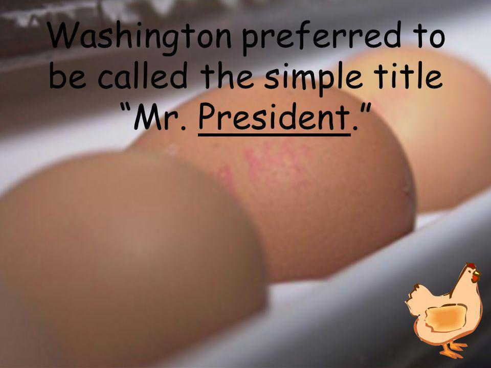 Washington preferred to be called the simple title Mr. ________.