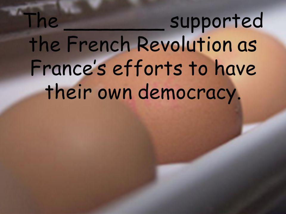 The French Revolution took place when the French people rebelled against their king to start a republic.