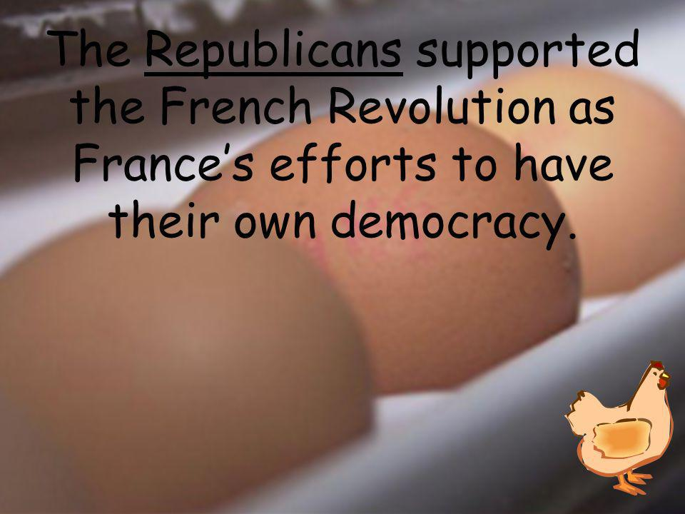 The ________ supported the French Revolution as France's efforts to have their own democracy.