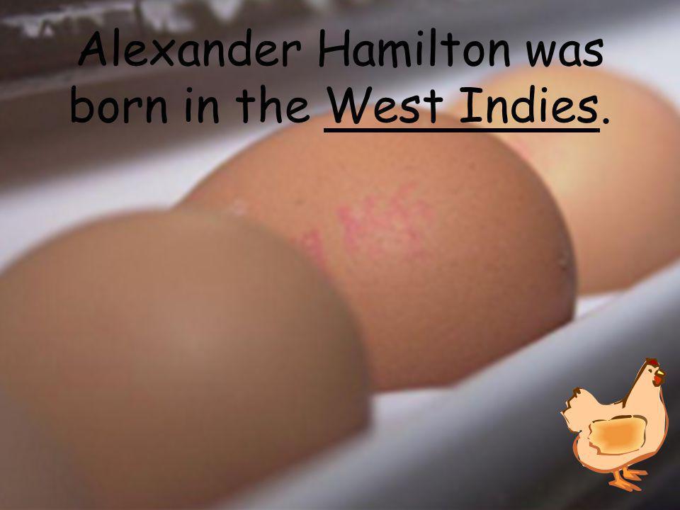 Alexander Hamilton was born in the __________.