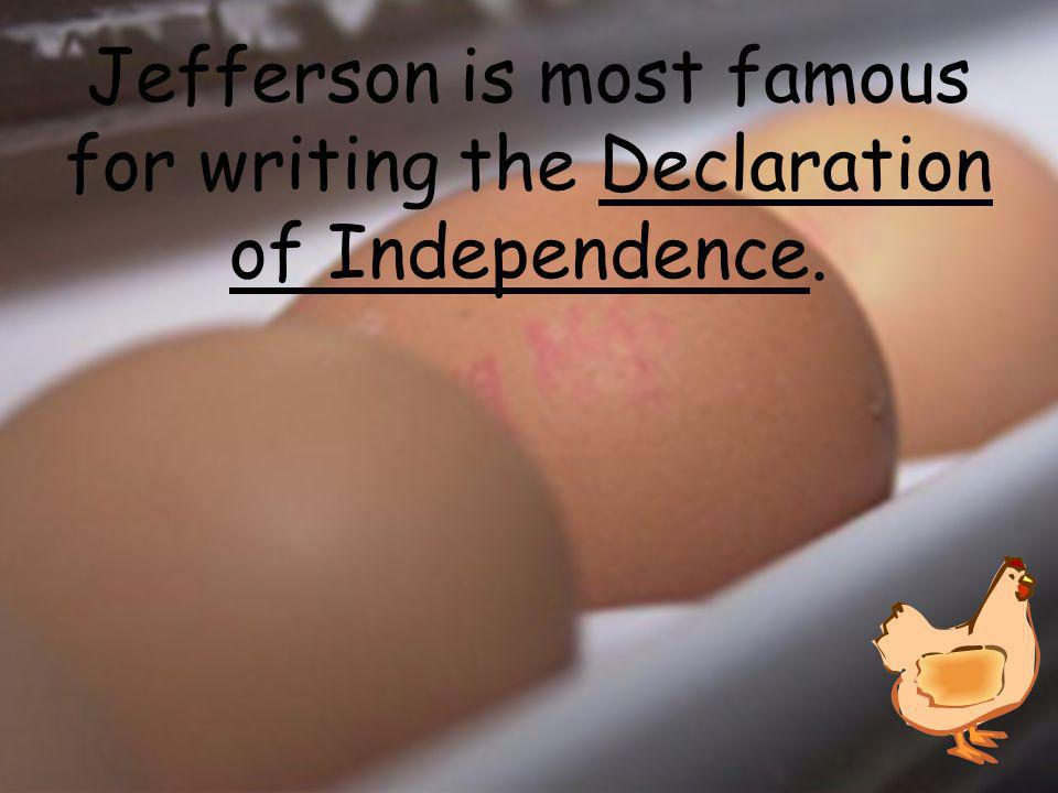 Jefferson is most famous for writing the ____________________.