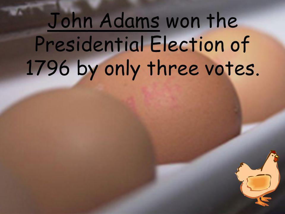 ______ won the Presidential Election of 1796 by only three votes.