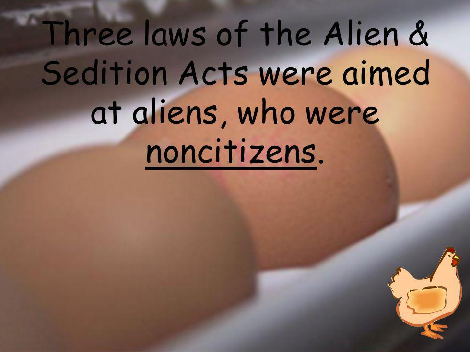 Three laws of the Alien & Sedition Acts were aimed at aliens, who were ________.