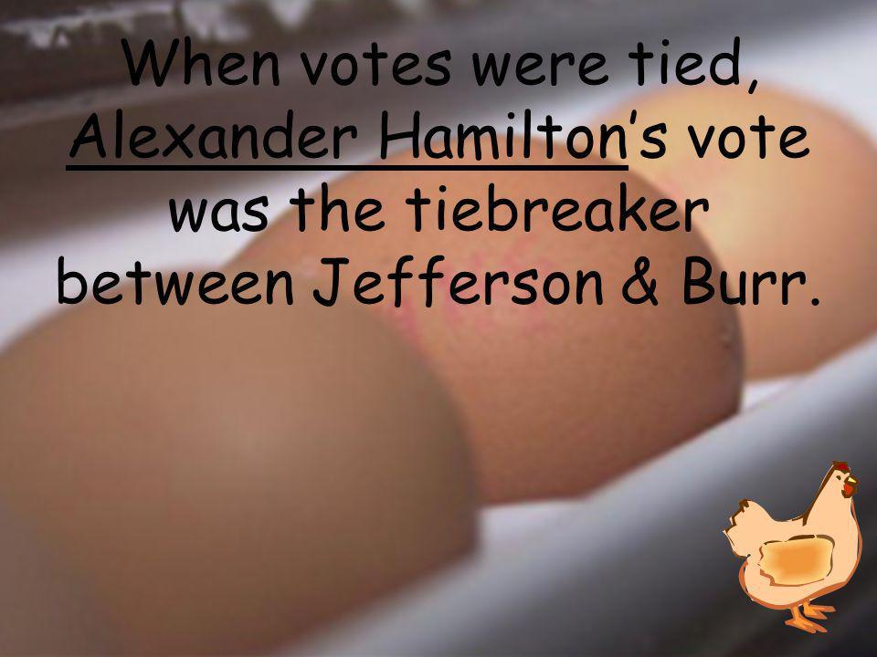 When votes were tied, _______________'s vote was the tiebreaker between Jefferson & Burr.