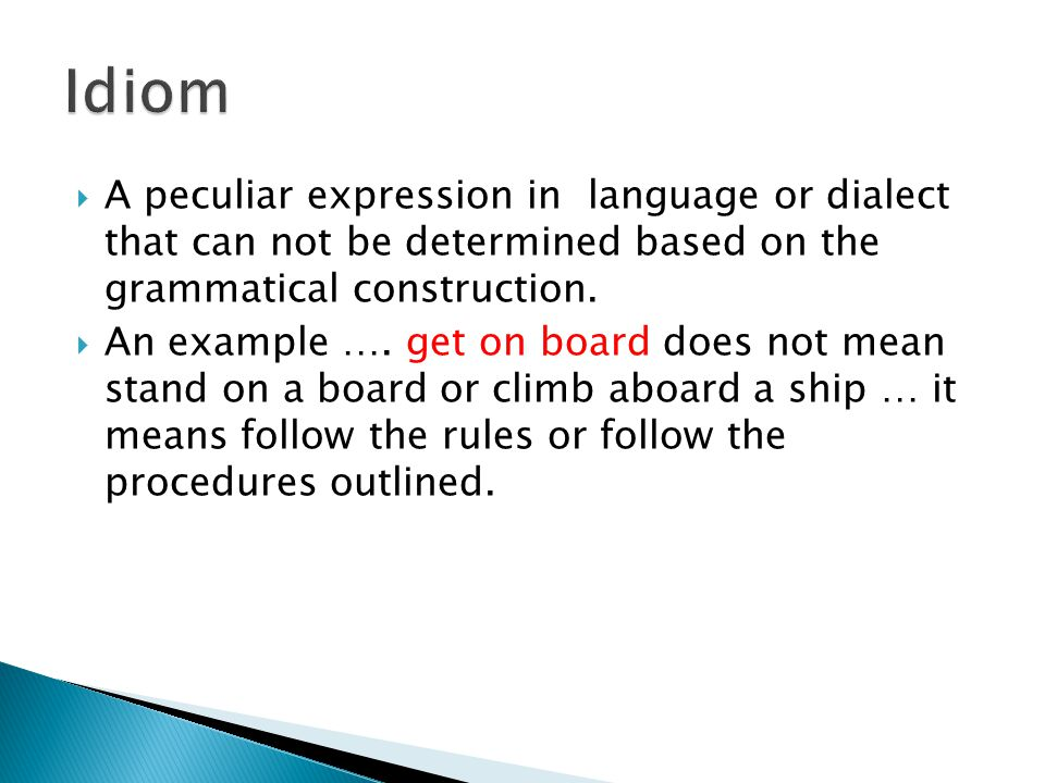  A peculiar expression in language or dialect that can not be determined based on the grammatical construction.