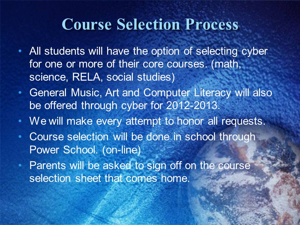Course Selection Process All students will have the option of selecting cyber for one or more of their core courses. (math, science, RELA, social stud