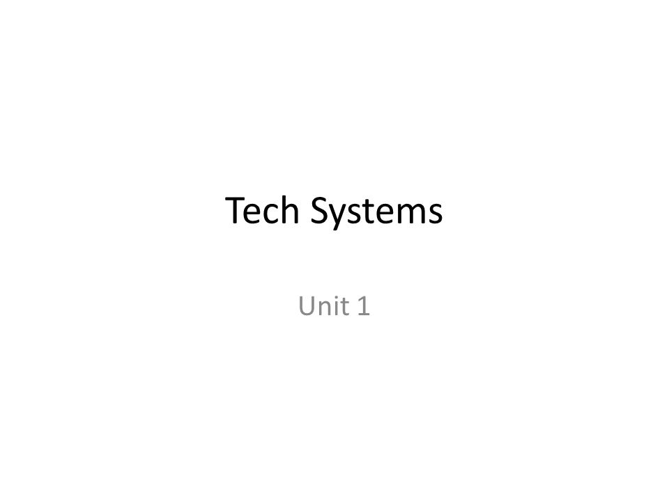 Tech Systems Unit 1