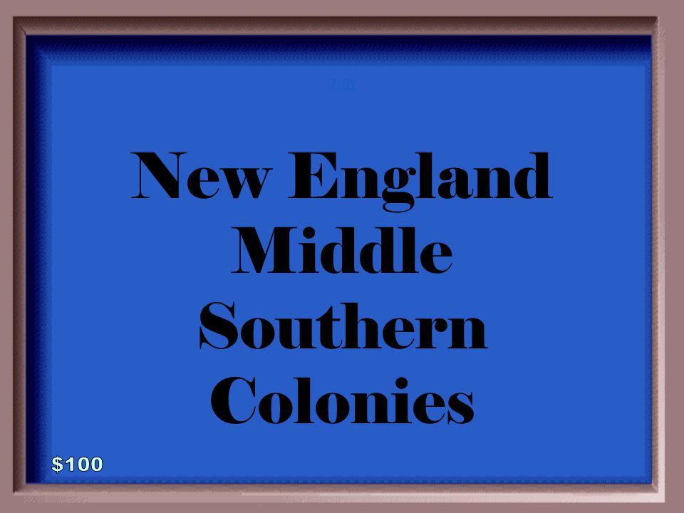 1-100 Name the 3 Colonial Regions in the New World.