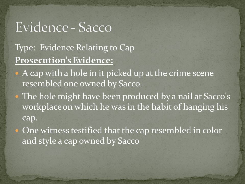 Type: Evidence Relating to Cap Prosecution's Evidence: A cap with a hole in it picked up at the crime scene resembled one owned by Sacco.