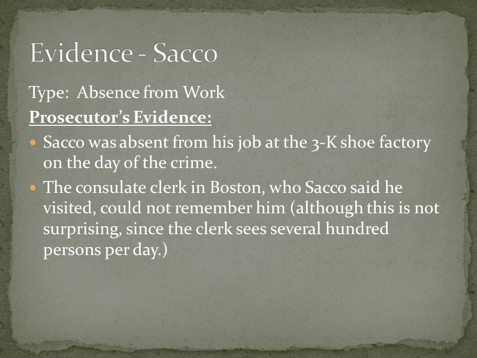 Type: Absence from Work Prosecutor's Evidence: Sacco was absent from his job at the 3-K shoe factory on the day of the crime.