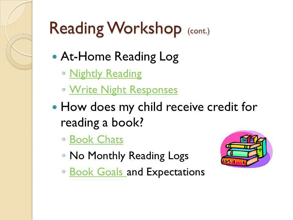 Reading Workshop (cont.) At-Home Reading Log ◦ Nightly Reading Nightly Reading ◦ Write Night Responses Write Night Responses How does my child receive credit for reading a book.