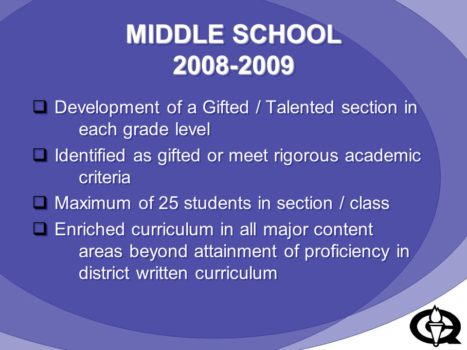 MIDDLE SCHOOL 2008-2009  Development of a Gifted / Talented section in each grade level  Identified as gifted or meet rigorous academic criteria  M