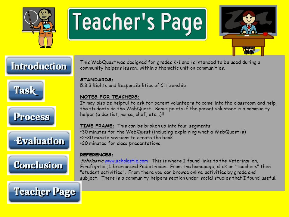 This WebQuest was designed for grades K-1 and is intended to be used during a community helpers lesson, within a thematic unit on communities. STANDAR
