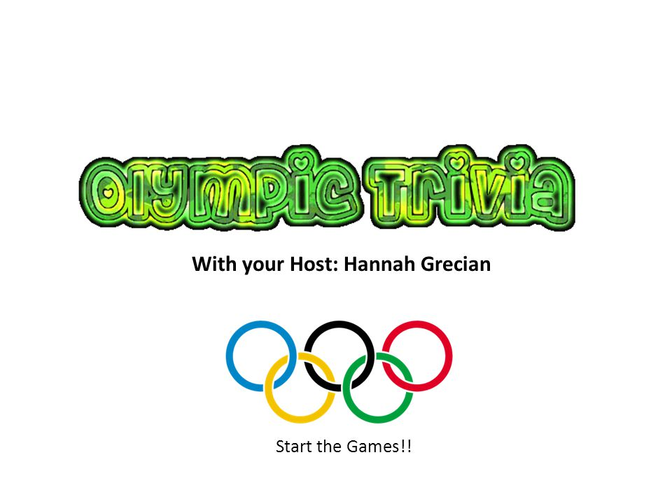 With your Host: Hannah Grecian Start the Games!!