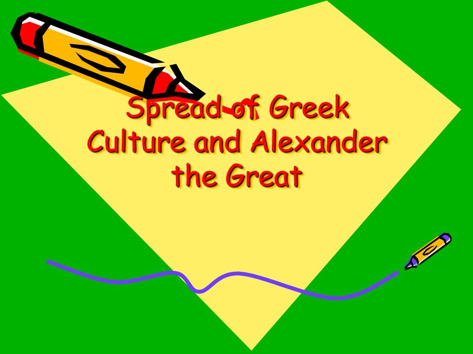 Spread of Greek Culture and Alexander the Great