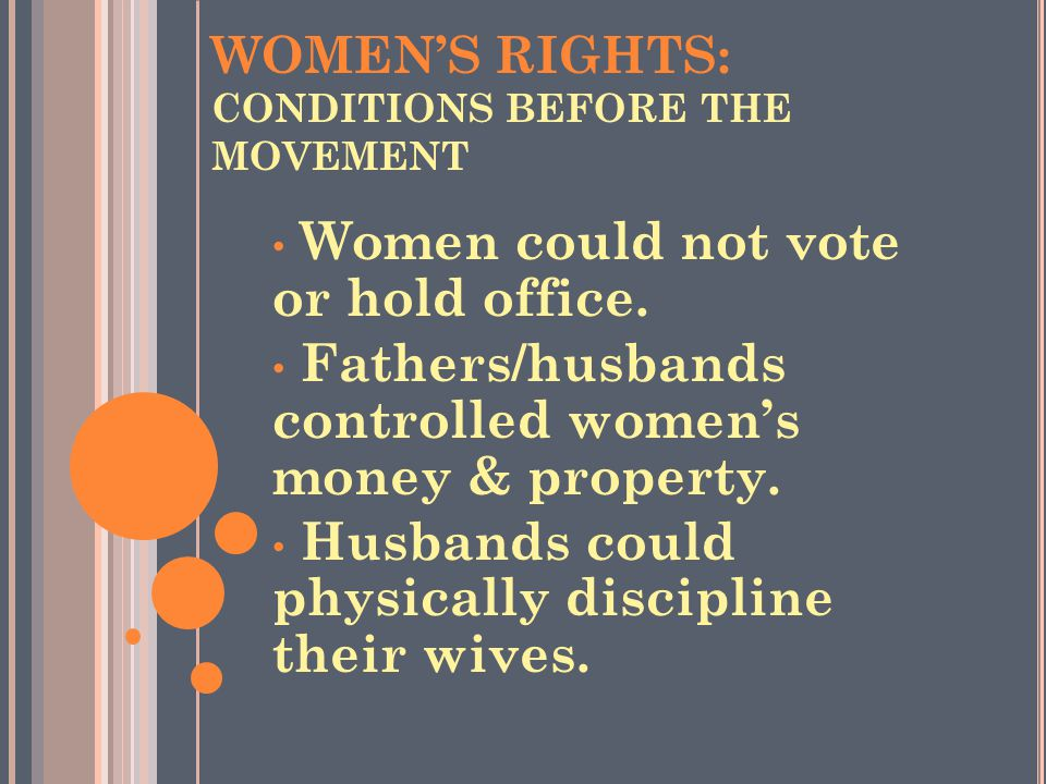 WOMEN'S RIGHTS: CONDITIONS BEFORE THE MOVEMENT Women could not vote or hold office.