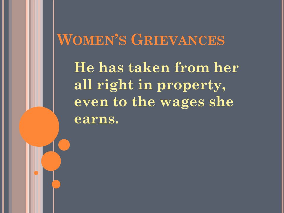 W OMEN ' S G RIEVANCES He has taken from her all right in property, even to the wages she earns.