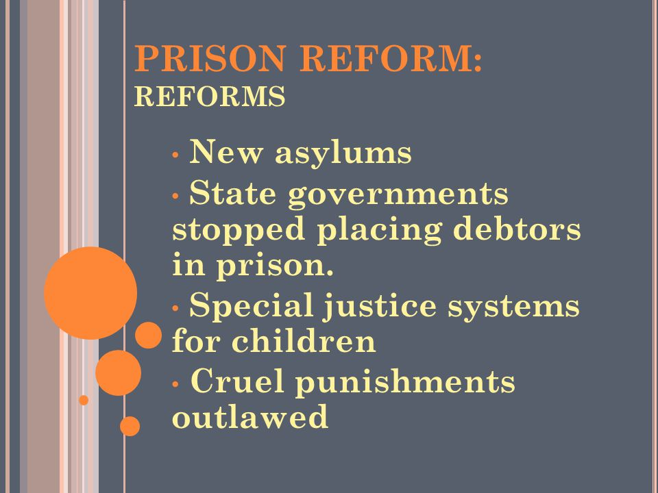 PRISON REFORM: REFORMS New asylums State governments stopped placing debtors in prison.