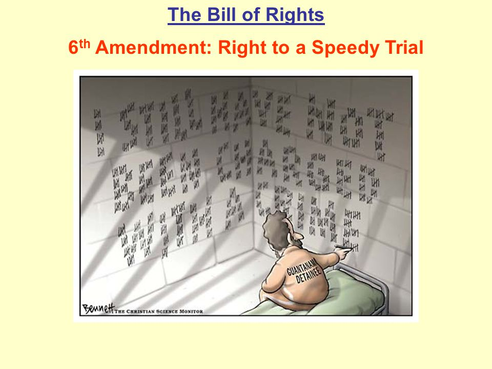 The Bill of Rights 6 th Amendment: Right to a Speedy Trial