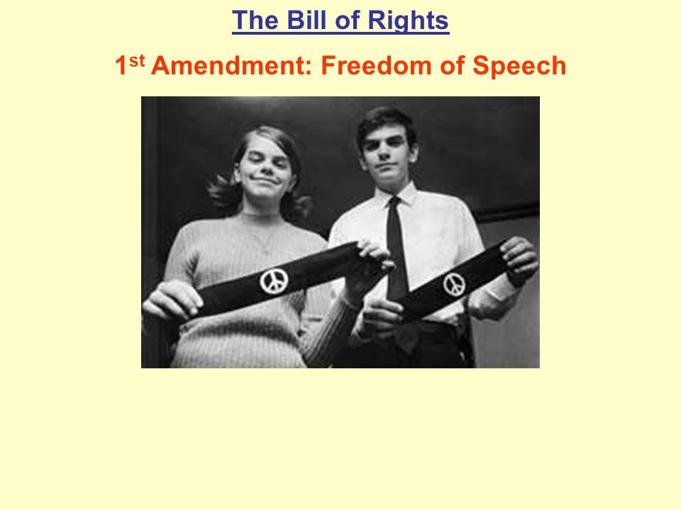 The Bill of Rights 1 st Amendment: Freedom of Speech