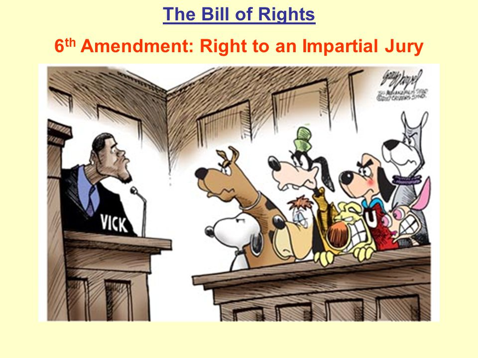 The Bill of Rights 6 th Amendment: Right to an Impartial Jury