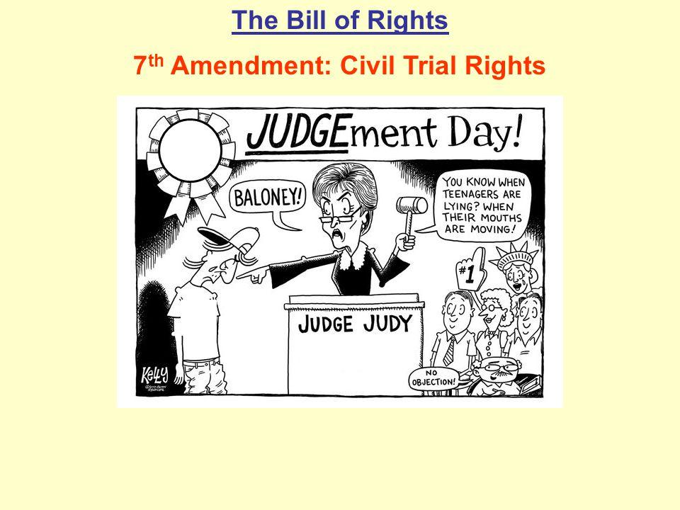 The Bill of Rights 7 th Amendment: Civil Trial Rights