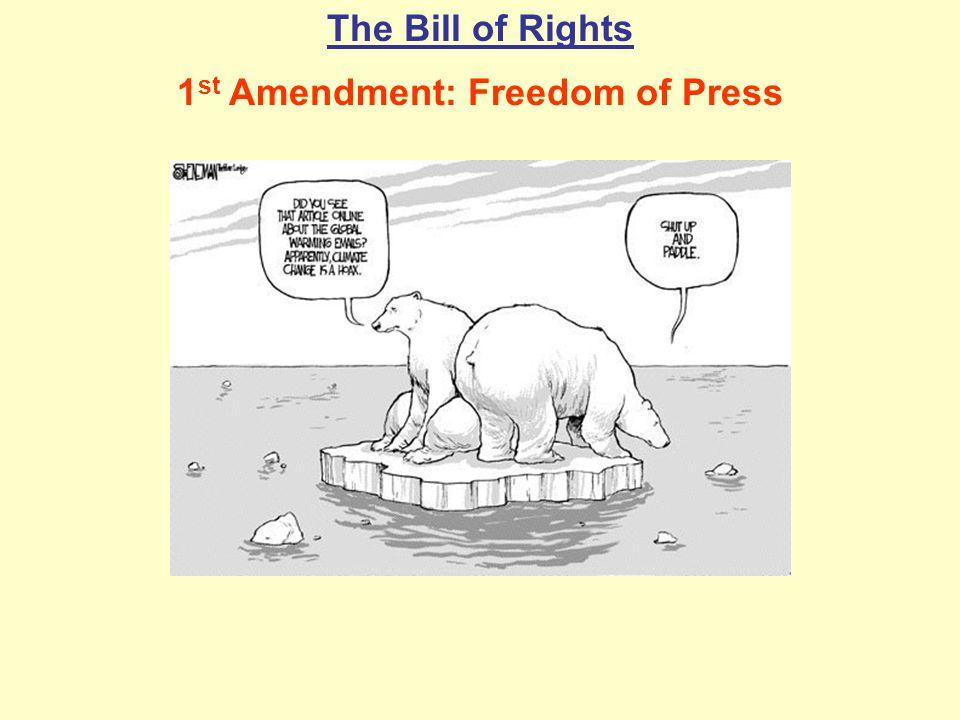 The Bill of Rights 1 st Amendment: Freedom of Press