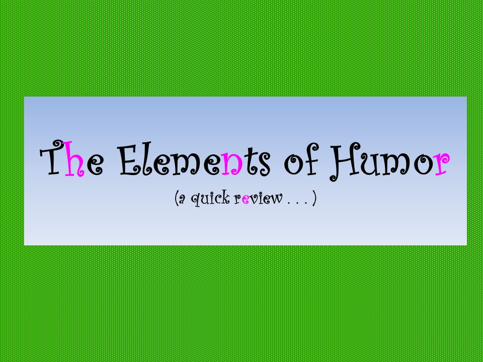 The Elements of Humor (a quick review... )