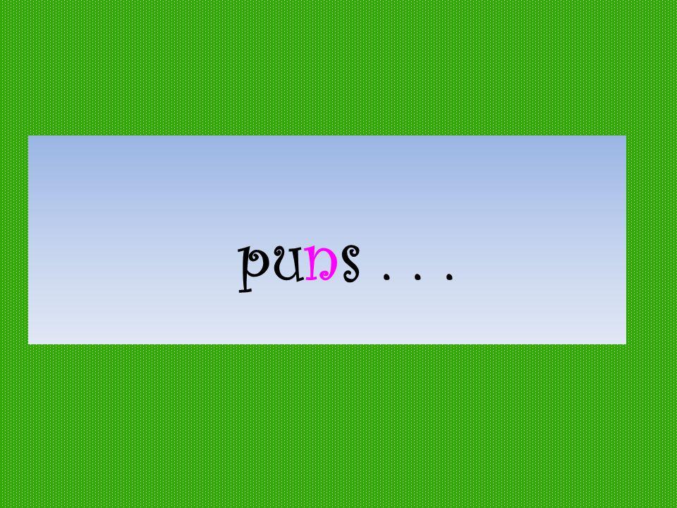 puns...