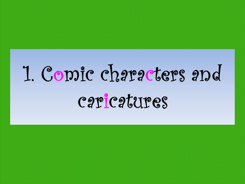 1. Comic characters and caricatures