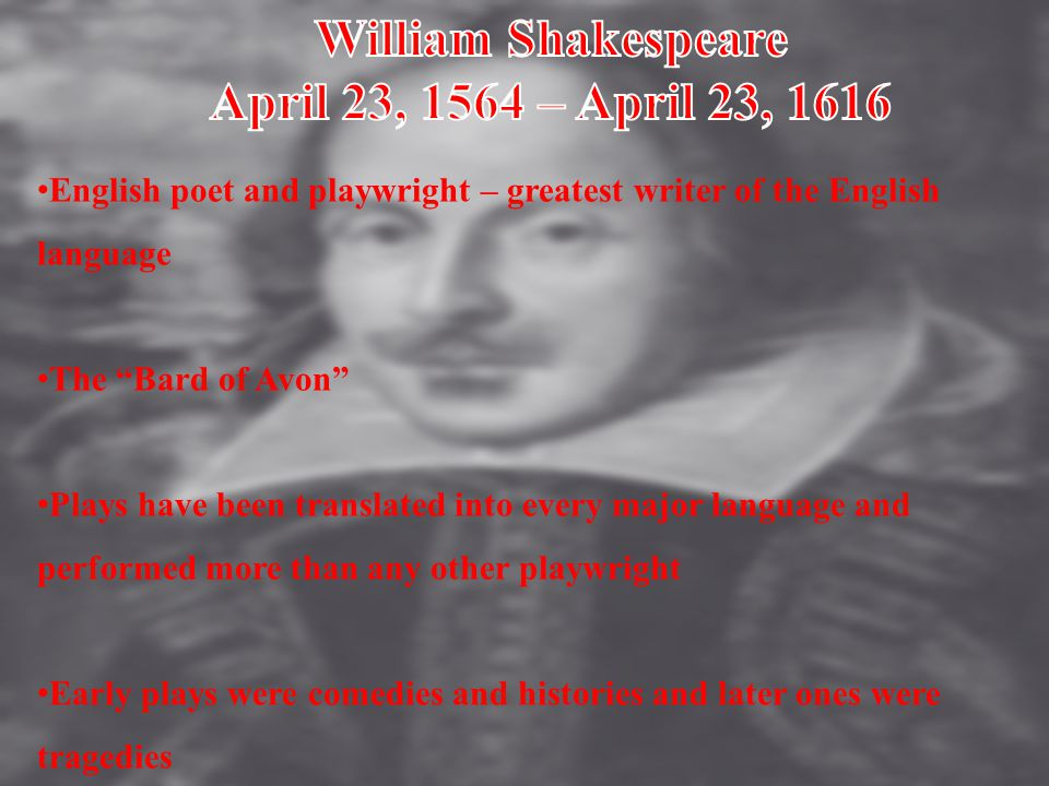 """English poet and playwright – greatest writer of the English language The """"Bard of Avon"""" Plays have been translated into every major language and perf"""