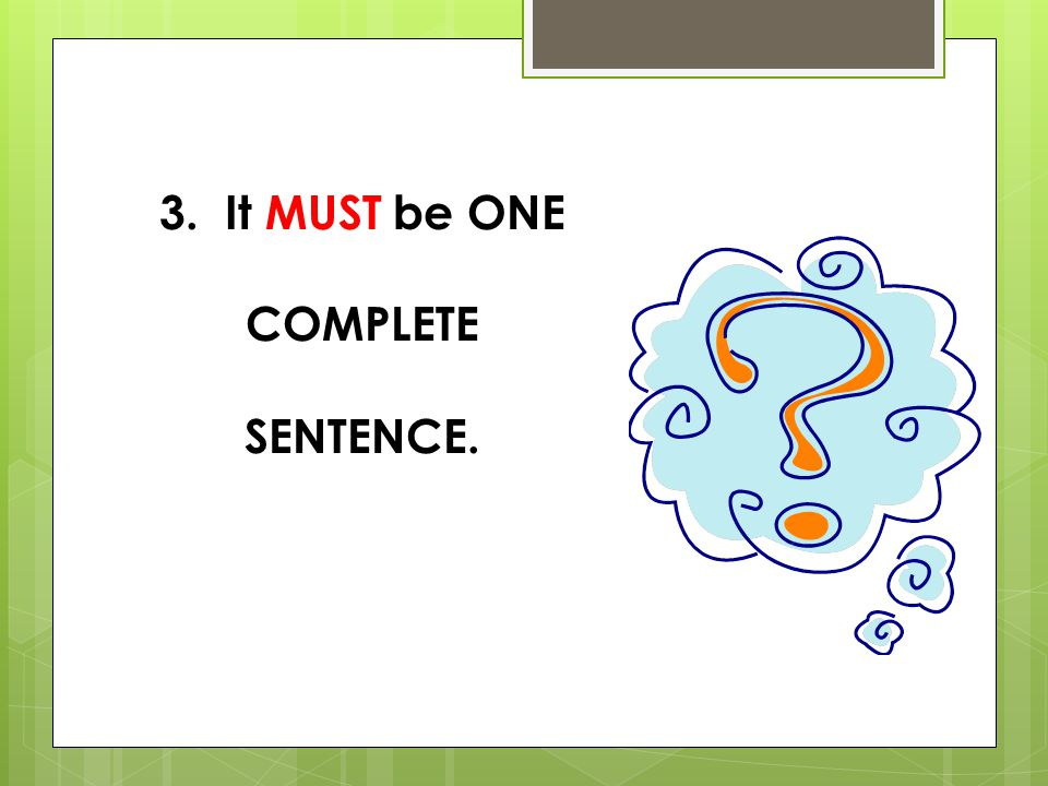 3. It MUST be ONE COMPLETE SENTENCE.