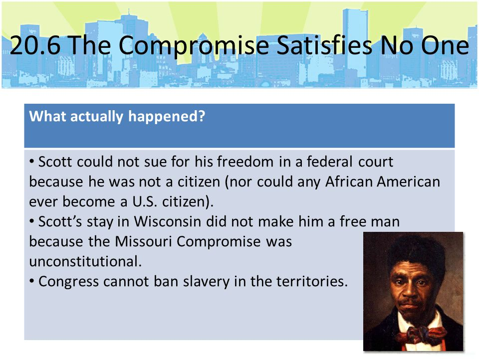 What actually happened? Scott could not sue for his freedom in a federal court because he was not a citizen (nor could any African American ever becom
