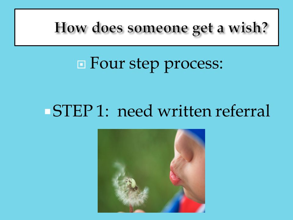  Four step process:  STEP 1: need written referral